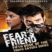 Fear's Friend: Truth Sayers, Book 5 (       ABRIDGED) by Sharron Larter Akers Narrated by Ricky Pope