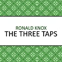 The Three Taps Audiobook by Ronald Knox Narrated by Barnaby Edwards