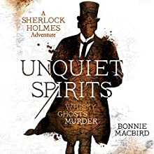 Unquiet Spirits: Whisky, Ghosts, Murder: A Sherlock Holmes Adventure Audiobook by Bonnie MacBird Narrated by Simon Darwen