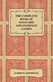 The Complete Book of Solitaire and Patience Games (1447416406) by Morehead, Albert H.