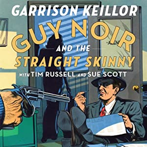 Guy Noir and the Straight Skinny | [Garrison Keillor]