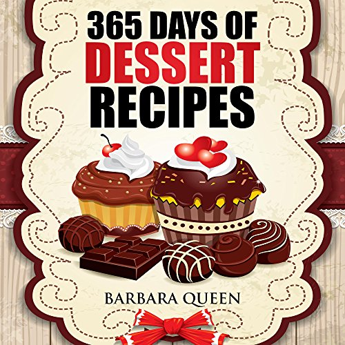 365 Days Of Dessert Recipes Cookbook: Pudding, Italian Desserts, Cupcakes, Cookies, Cheesecake, Sorbet, Bars, Pies, Ice Cream, Sorbet, Mousse by Barbara Queen