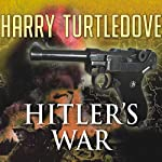 Hitler's War (       UNABRIDGED) by Harry Turtledove Narrated by John Allen Nelson