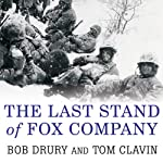 The Last Stand of Fox Company: A True Story of U.S. Marines in Combat | Bob Drury,Tom Clavin