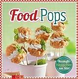 Food Pops: Pikante H�ppchen am Stiel f�r die originelle Party-K�che