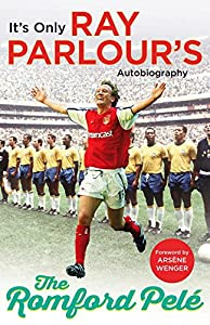 The Romford Pelé: It's only Ray Parlour's autobiography by Arrow