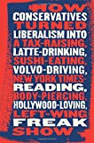 Talking Right: How Conservatives Turned Liberalism into a Tax-Raising, Latte-Drinking, Sushi-Eating, Volvo-Driving, New York Times-Reading, Body-Piercing, Hollywood-Loving, Left-Wing Freak Show (1586485091) by Nunberg, Geoffrey