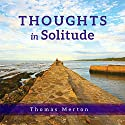 Thoughts in Solitude (       UNABRIDGED) by Thomas Merton Narrated by Jonathan Montaldo