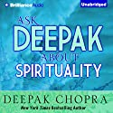 Ask Deepak About Spirituality Speech by Deepak Chopra Narrated by Deepak Chopra, Joyce Bean