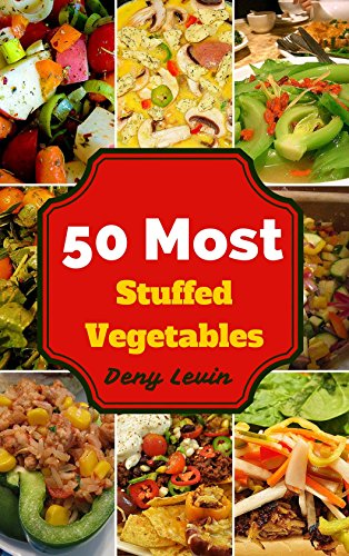 Stuffed Vegetables : 50 Delicious of Stuffed Vegetables (Stuffed Vegetables, Stuffed Vegetables Cookbook, Stuffed Vegetables Recipe Book,  Stuffed Vegetables) (Easy Cookbook) by Denny Levin