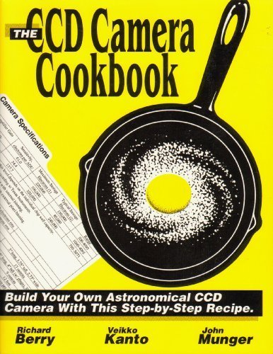 The Ccd Camera Cookbook: How to Build Your Own Ccd Camera/Book and Disk