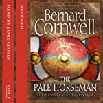 The Pale Horseman: Saxon Chronicles, Book 2 (       ABRIDGED) by Bernard Cornwell Narrated by Jamie Glover