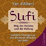 Sufi - Weg des Herzens und der Heilung: Geführte Übungen zu den Elemente-Ritualen der Sufis