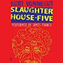 Slaughterhouse-Five (       UNABRIDGED) by Kurt Vonnegut Narrated by James Franco