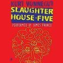 Slaughterhouse-Five (       UNABRIDGED) by Kurt Vonnegut Narrated by James Franco