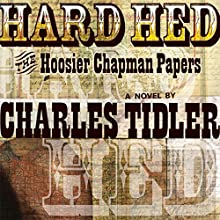 Hard Hed: The Hoosier Chapman Papers (       UNABRIDGED) by Charles Tidler Narrated by Michael Puttonen