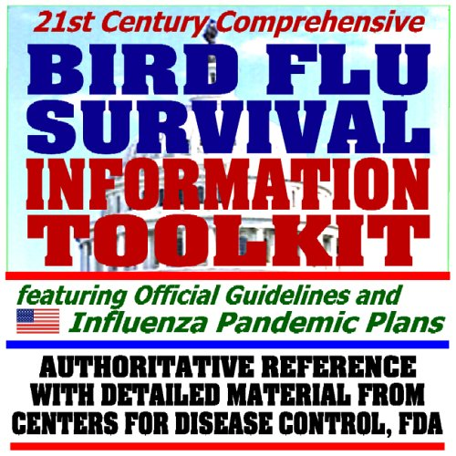 21st Century Comprehensive Bird Flu Survival Information Toolkit - Official Preparedness Guidelines, Pandemic Plans, CDC and FDA Authoritative Reference Data (CD-ROM)