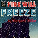 Fire Will Freeze Audiobook by Margaret Millar Narrated by Betsy Zajko