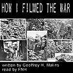 How I Filmed the War   Geoffrey H Malins