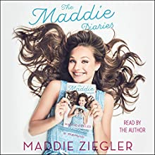 The Maddie Diaries: My Story Audiobook by Maddie Ziegler Narrated by Maddie Ziegler