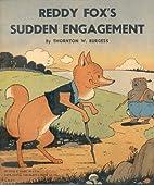 Reddy Fox's Sudden Engagement by Thornton W.…