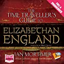 The Time Traveller's Guide to Elizabethan England Audiobook by Ian Mortimer Narrated by Mike Grady