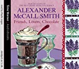 Alexander McCall Smith Friends, Lovers, Chocolate (Isabel Dalhousie Novels)