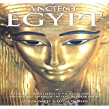 Ancient Egypt: An illustrated reference to the myths, religions, pyramids and temples of the land of the pharaohs