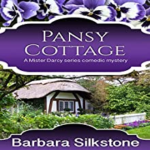Pansy Cottage: Mister Darcy Series Comedic Mysteries Volume 4 (       UNABRIDGED) by Barbara Silkstone Narrated by Karen Krause