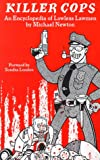 Killer Cops: An Encyclopedia of Lawless Lawmen