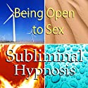 Being Open to Sex Subliminal Affirmations: Sexual Confidence & Embrace Your Sexuality, Solfeggio Tones, Binaural Beats, Self Help Meditation Hypnosis  by Subliminal Hypnosis Narrated by Joel Thielke