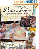 Desire to Inspire: Using Creative Passion to Transform the World