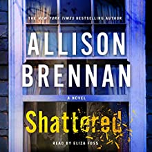 Shattered: A Novel Audiobook by Allison Brennan Narrated by Eliza Foss