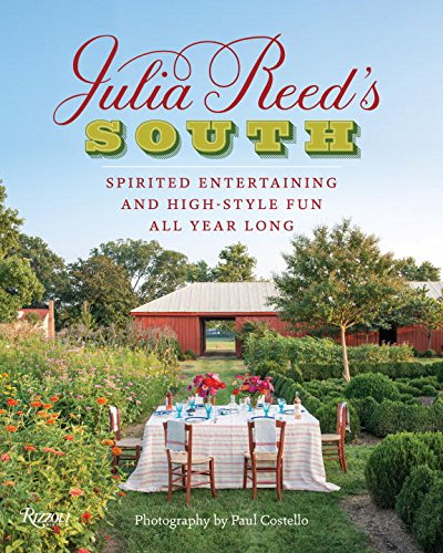 Julia Reed's South: Spirited Entertaining and High-Style Fun All Year Long by Julia Reed