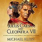 Julius Caesar and Cleopatra VII: A Story of Seduction, Intrigue, and Struggle for Power Hörbuch von Michael Klein Gesprochen von: Ken Maxon