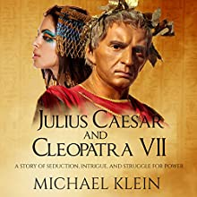 Julius Caesar and Cleopatra VII: A Story of Seduction, Intrigue, and Struggle for Power | Livre audio Auteur(s) : Michael Klein Narrateur(s) : Ken Maxon