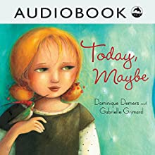 Today, Maybe Audiobook by Dominique Demers Narrated by Priscilla Holbrook