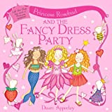 Princess Rosebud: Princess Rosebud and the Fancy Dress Party Dawn Apperley