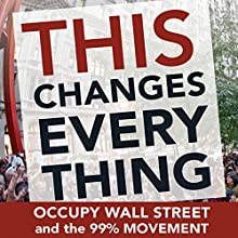 This Changes Everything: Occupy Wall Street and the 99% Movement | Livre audio Auteur(s) : Sarah van Gelder (editor),  The Staff of YES! Magazine Narrateur(s) : Matthew Dudley