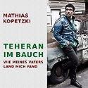 Teheran im Bauch: Wie meines Vaters Land mich fand Hörbuch von Mathias Kopetzki Gesprochen von: Mathias Kopetzki
