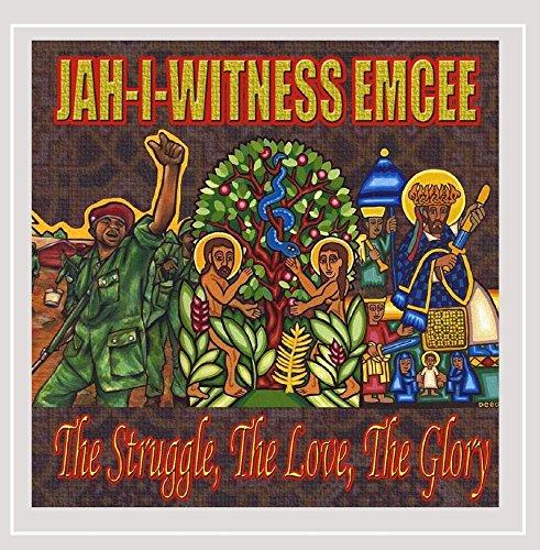 Jah-I-Witness Emcee - The Struggle, the Love, the Glory
