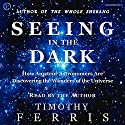 Seeing in the Dark: How Backyard Stargazers Are Probing Deep Space and Guarding Earth from Interplanetary Peril (       UNABRIDGED) by Timothy Ferris Narrated by Timothy Ferris