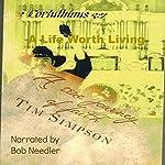 A Life Worth Living: A True Journey of Faith   Tim James Simpson