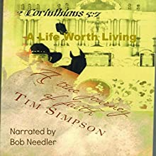 A Life Worth Living: A True Journey of Faith Audiobook by Tim James Simpson Narrated by Bob Needler