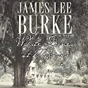 White Doves at Morning (       UNABRIDGED) by James Lee Burke Narrated by Ed Sala