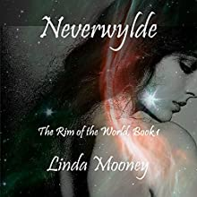 Neverwylde: The Rim of the World, Book 1 (       UNABRIDGED) by Linda Mooney Narrated by Samantha Warde