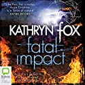 Fatal Impact Audiobook by Kathryn Fox Narrated by Jennifer Vuletic