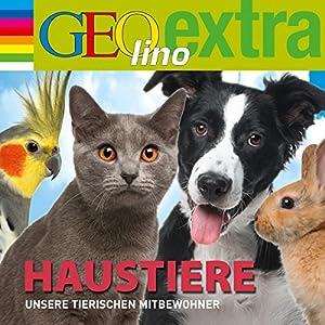 Haustiere. Unsere tierischen Mitbewohner (GEOlino extra Hör-Bibliothek) Hörspiel