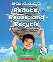 10 Things You Can Do to Reduce, Reuse, Recycle