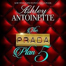The Prada Plan 5 | Livre audio Auteur(s) : Ashley Antoinette Narrateur(s) : Nicole Small